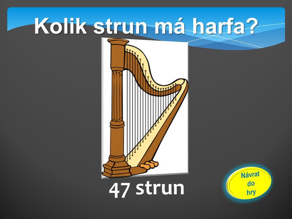 Kolik strun má harfa 47 strun Návrat do hry