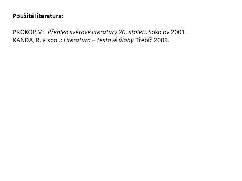 Použitá literatura: PROKOP, V.: Přehled světové literatury 20.