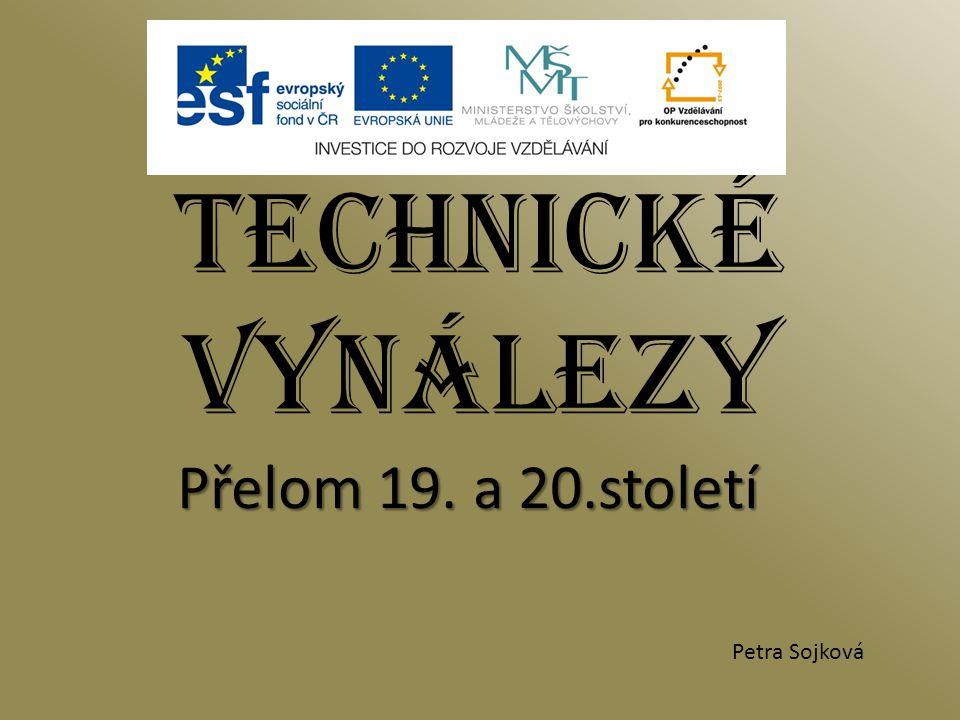 TECHNICKÉ VYNÁLEZY Přelom 19. a 20.století Petra Sojková