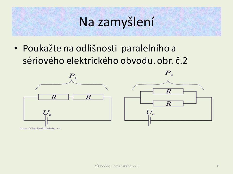 Na zamyšlení Poukažte na odlišnosti paralelního a sériového elektrického obvodu.