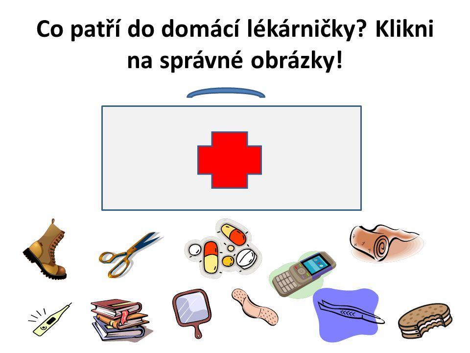 Co patří do domácí lékárničky Klikni na správné obrázky!