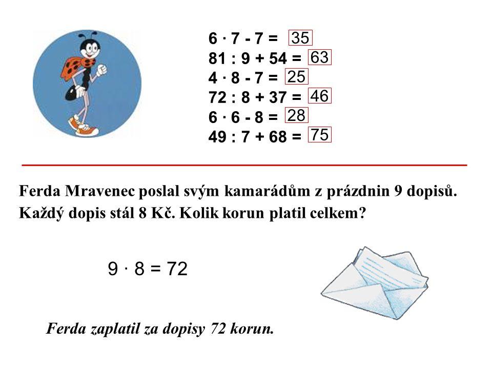 6 · 7 - 7 = 81 : 9 + 54 = 4 · 8 - 7 = 72 : 8 + 37 = 6 · 6 - 8 = 49 : 7 + 68 = 35. 63. 25. 46.