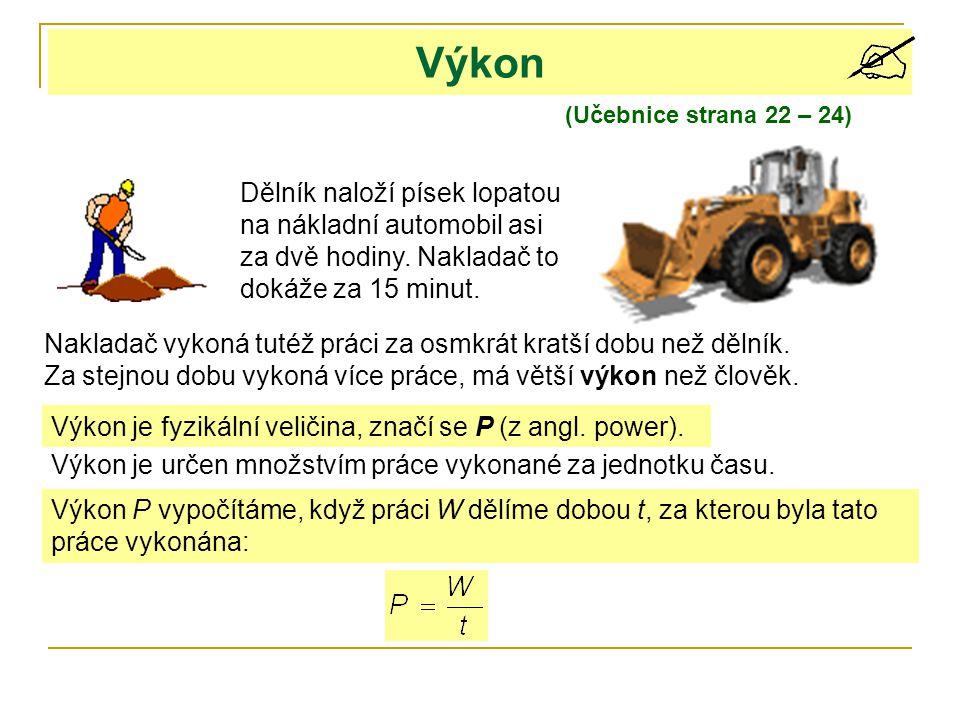 Výkon (Učebnice strana 22 – 24) Dělník naloží písek lopatou na nákladní automobil asi za dvě hodiny. Nakladač to dokáže za 15 minut.