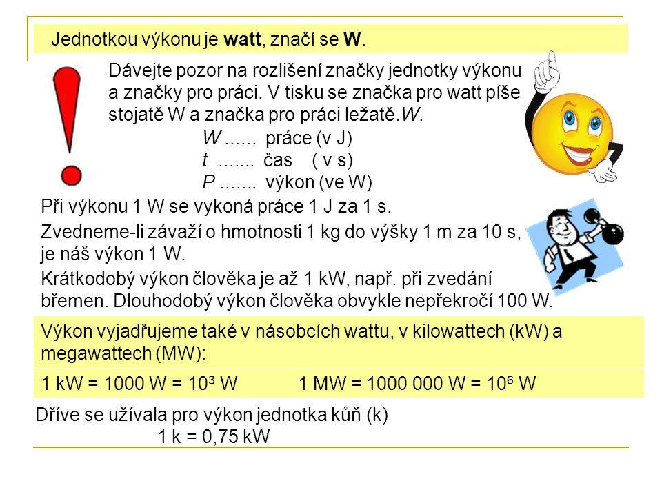 Jednotkou výkonu je watt, značí se W.
