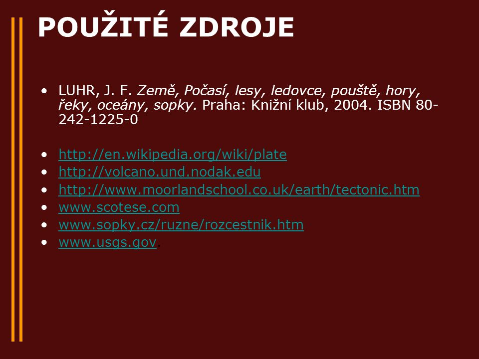 POUŽITÉ ZDROJE LUHR, J. F. Země, Počasí, lesy, ledovce, pouště, hory, řeky, oceány, sopky. Praha: Knižní klub, 2004. ISBN 80-242-1225-0.