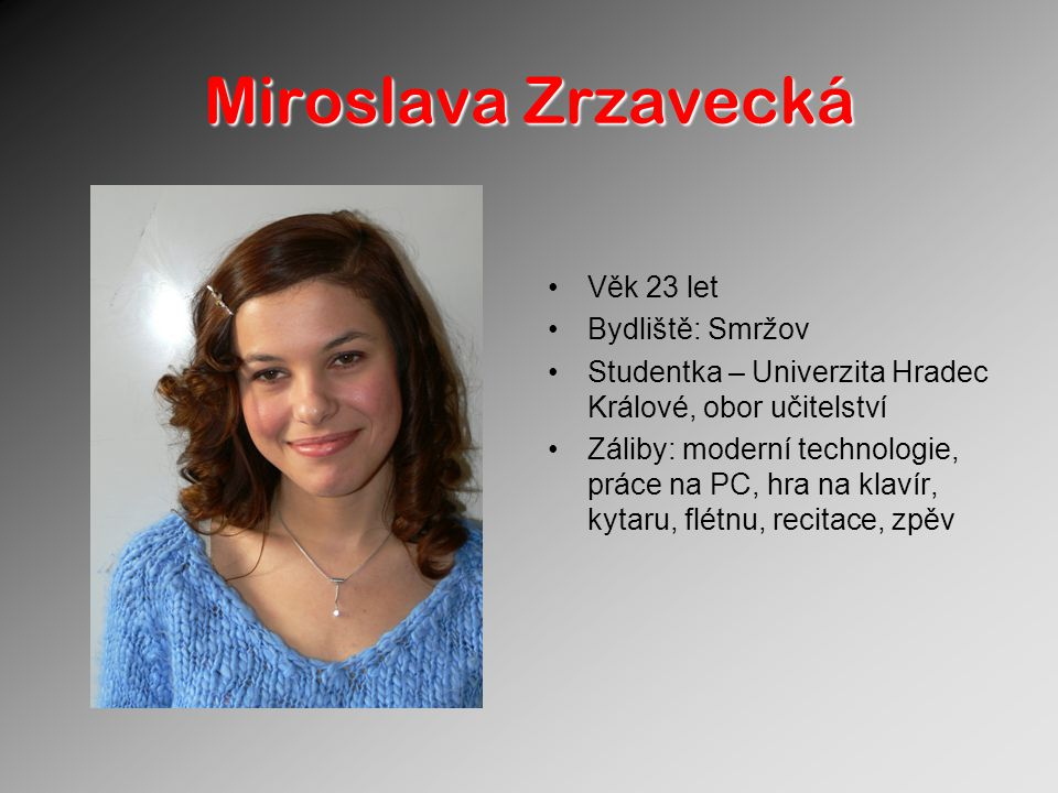Miroslava Zrzavecká Věk 23 let Bydliště: Smržov