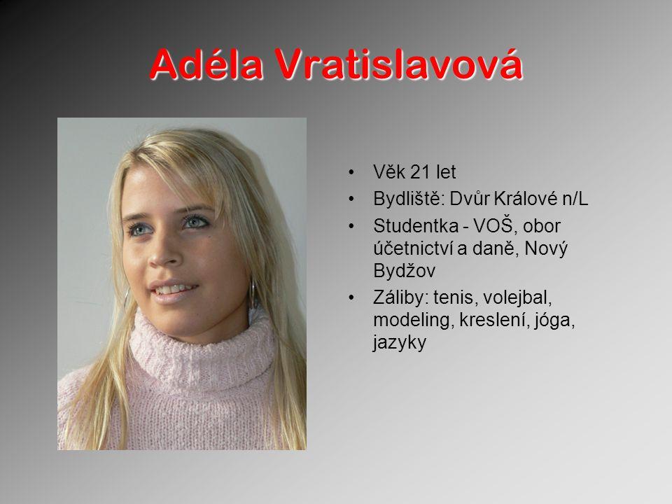 Adéla Vratislavová Věk 21 let Bydliště: Dvůr Králové n/L