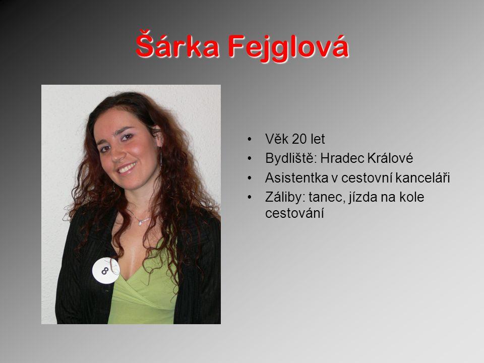 Šárka Fejglová Věk 20 let Bydliště: Hradec Králové