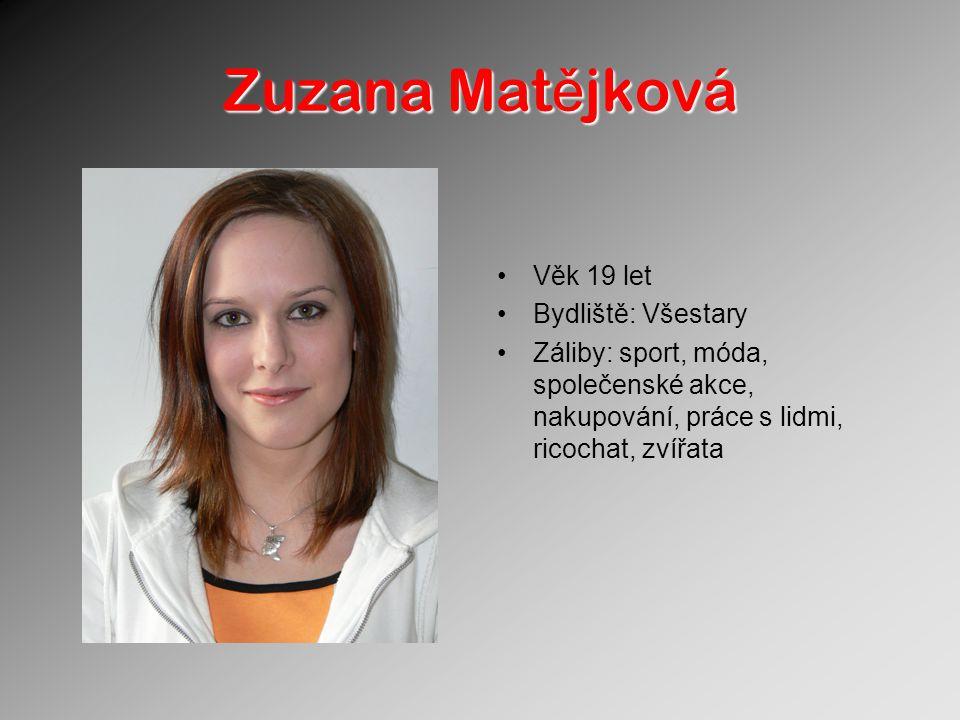 Zuzana Matějková Věk 19 let Bydliště: Všestary