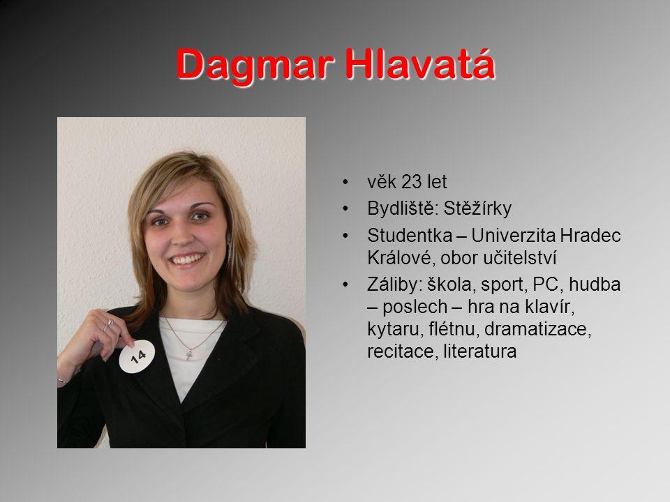 Dagmar Hlavatá věk 23 let Bydliště: Stěžírky