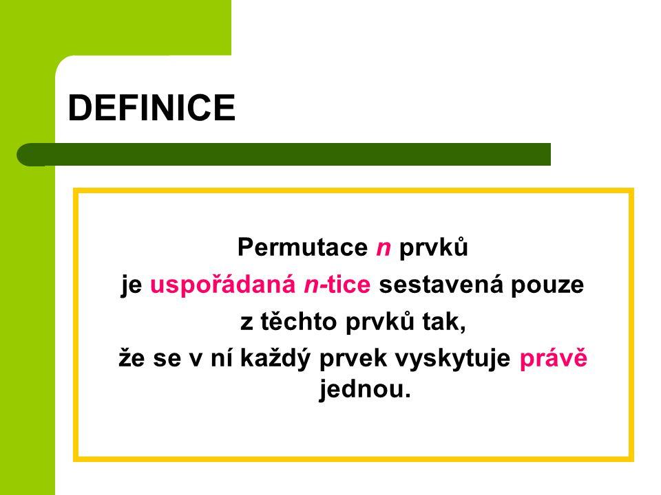 DEFINICE Permutace n prvků je uspořádaná n-tice sestavená pouze