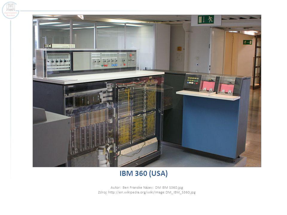 IBM 360 (USA) Autor: Ben Franske Název: DM IBM S360.jpg Zdroj: http://en.wikipedia.org/wiki/Image:DM_IBM_S360.jpg.