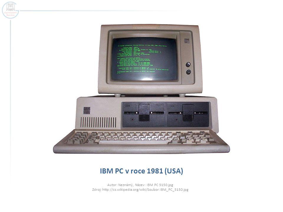 IBM PC v roce 1981 (USA) Autor: Neznámý, Název: IBM PC 5150.jpg Zdroj: http://cs.wikipedia.org/wiki/Soubor:IBM_PC_5150.jpg.
