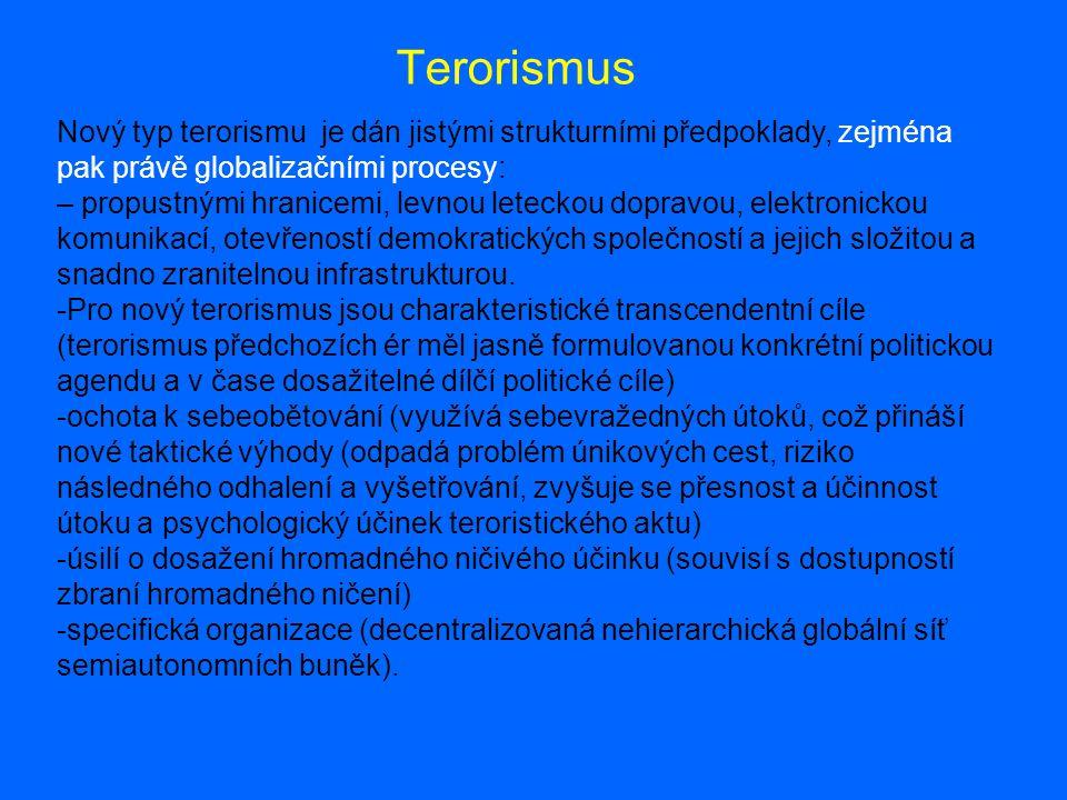 Terorismus Nový typ terorismu je dán jistými strukturními předpoklady, zejména pak právě globalizačními procesy: