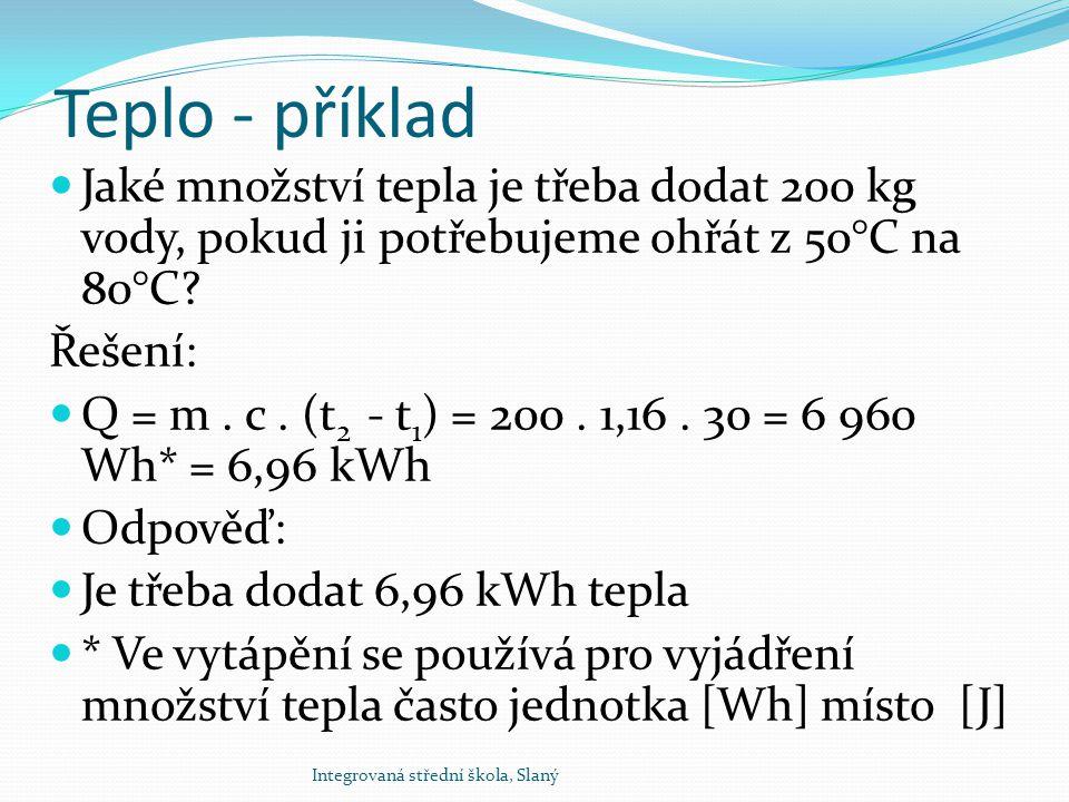 Teplo - příklad Jaké množství tepla je třeba dodat 200 kg vody, pokud ji potřebujeme ohřát z 50°C na 80°C
