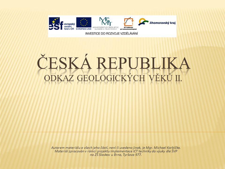 Česká republika ODKAZ GEOLOGICKÝCH VĚKŮ II.