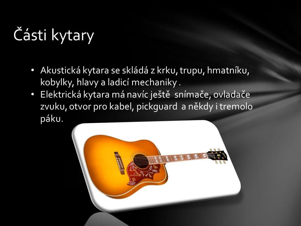 Části kytary Akustická kytara se skládá z krku, trupu, hmatníku, kobylky, hlavy a ladicí mechaniky .