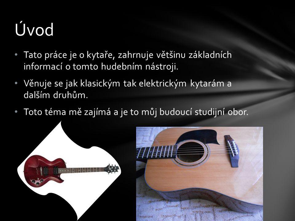 Úvod Tato práce je o kytaře, zahrnuje většinu základních informací o tomto hudebním nástroji.