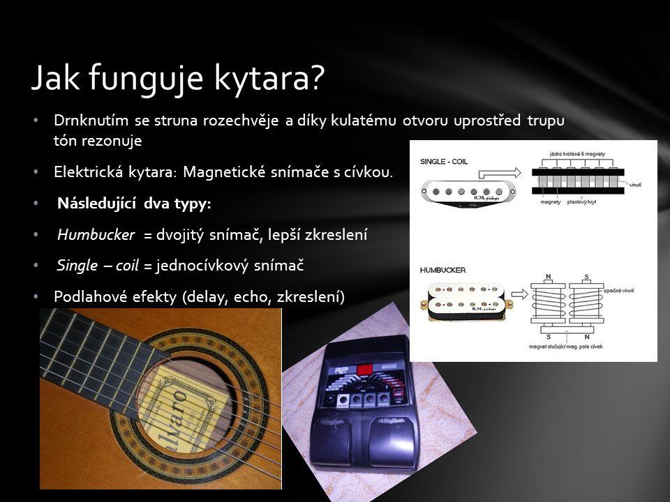 Jak funguje kytara Drnknutím se struna rozechvěje a díky kulatému otvoru uprostřed trupu tón rezonuje.