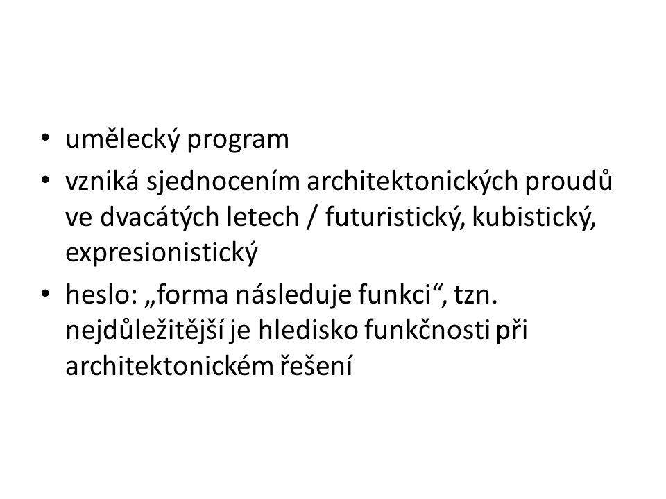 umělecký program vzniká sjednocením architektonických proudů ve dvacátých letech / futuristický, kubistický, expresionistický.
