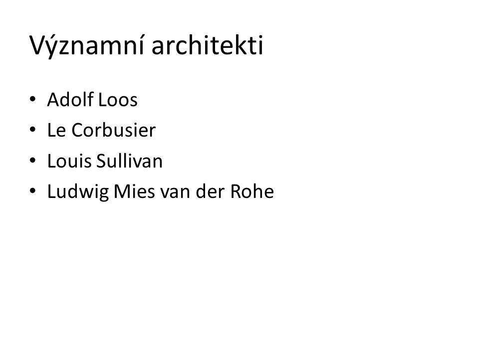 Významní architekti Adolf Loos Le Corbusier Louis Sullivan