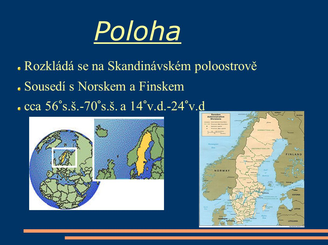 Poloha Rozkládá se na Skandinávském poloostrově