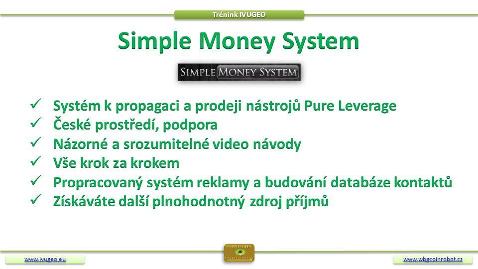 Trénink IVUGEO Simple Money System. Systém k propagaci a prodeji nástrojů Pure Leverage. České prostředí, podpora.