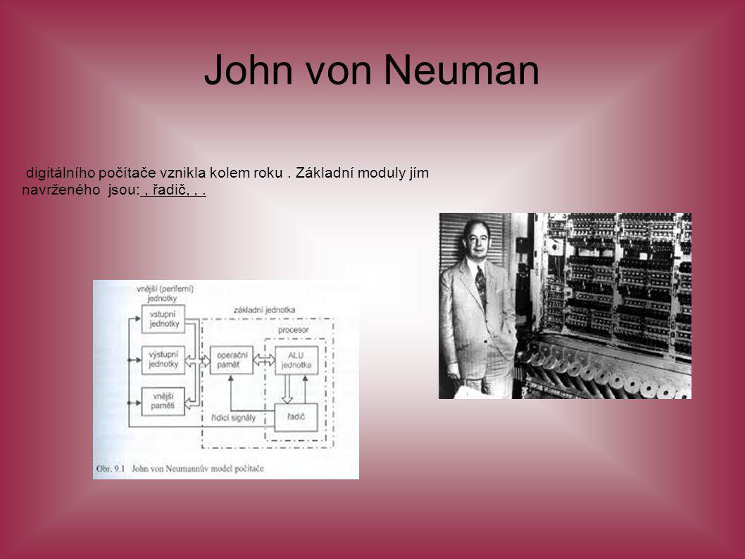 John von Neuman digitálního počítače vznikla kolem roku .