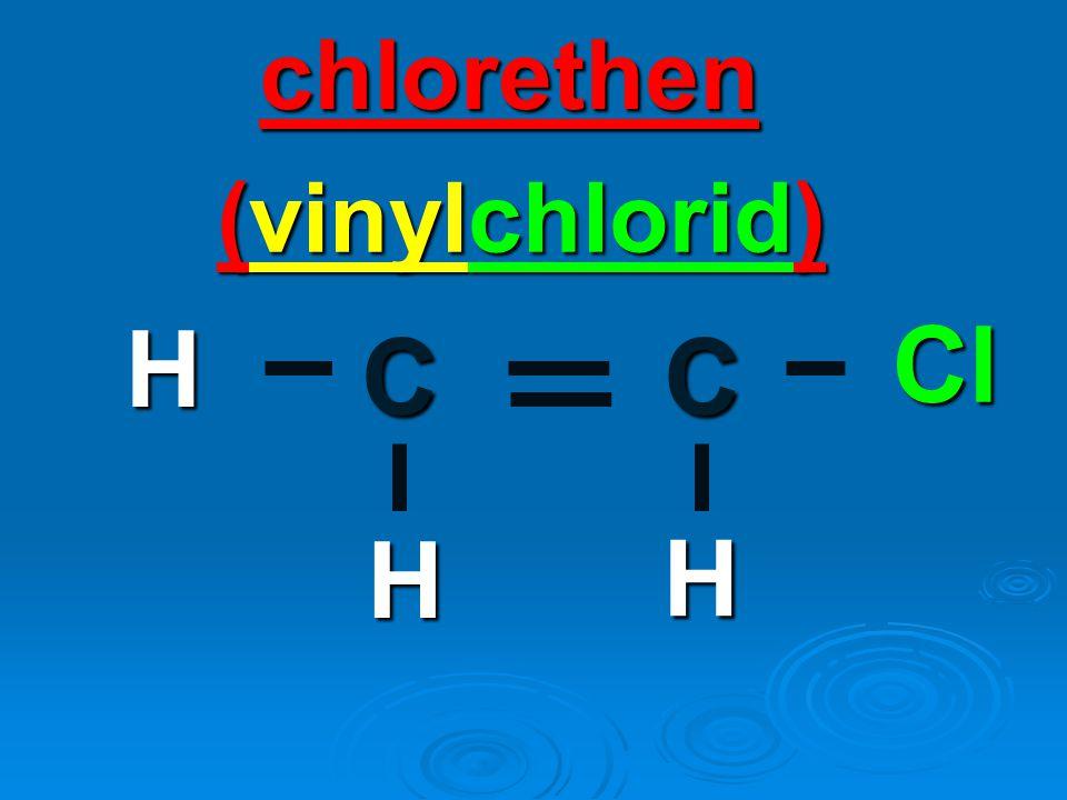 chlorethen (vinylchlorid) H Cl C C H H