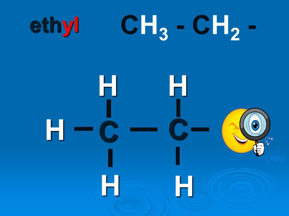 ethyl CH3 - CH2 - H H H C C H H