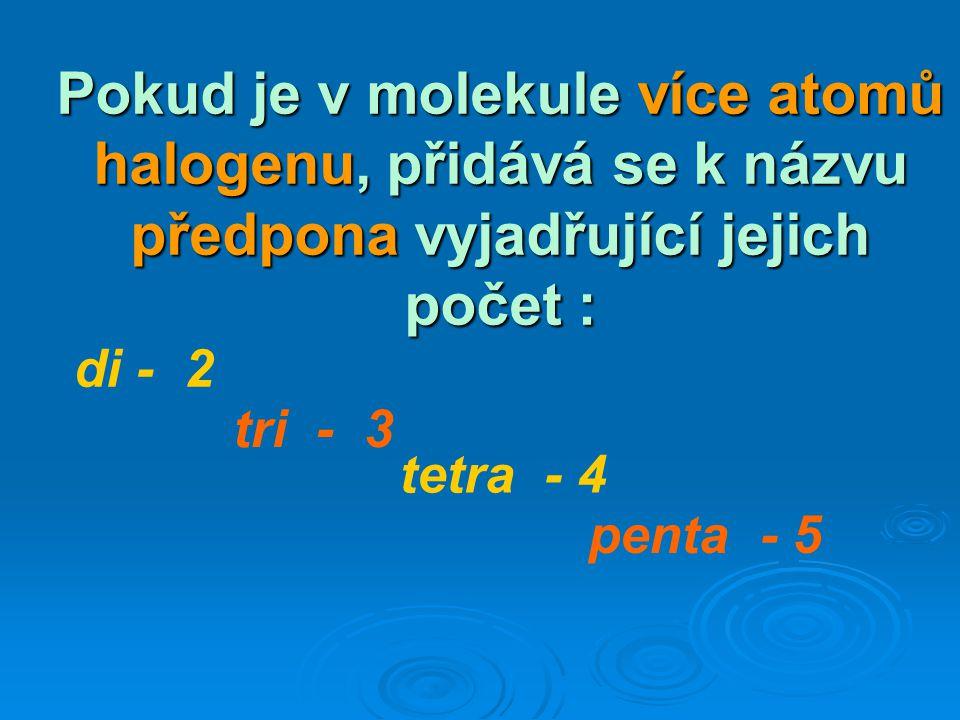 Pokud je v molekule více atomů halogenu, přidává se k názvu předpona vyjadřující jejich počet :