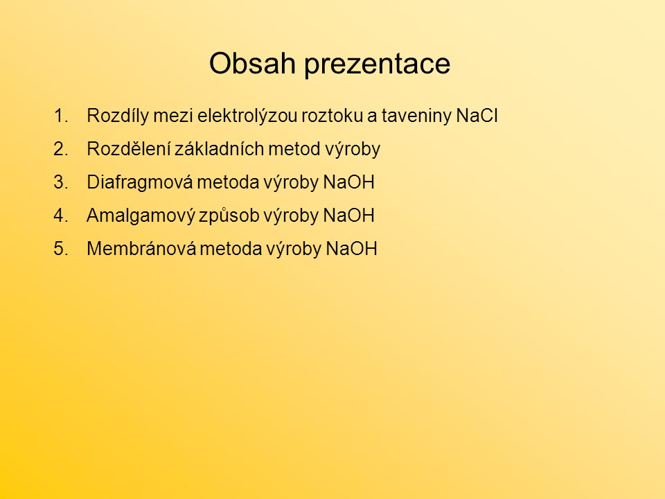Obsah prezentace Rozdíly mezi elektrolýzou roztoku a taveniny NaCl