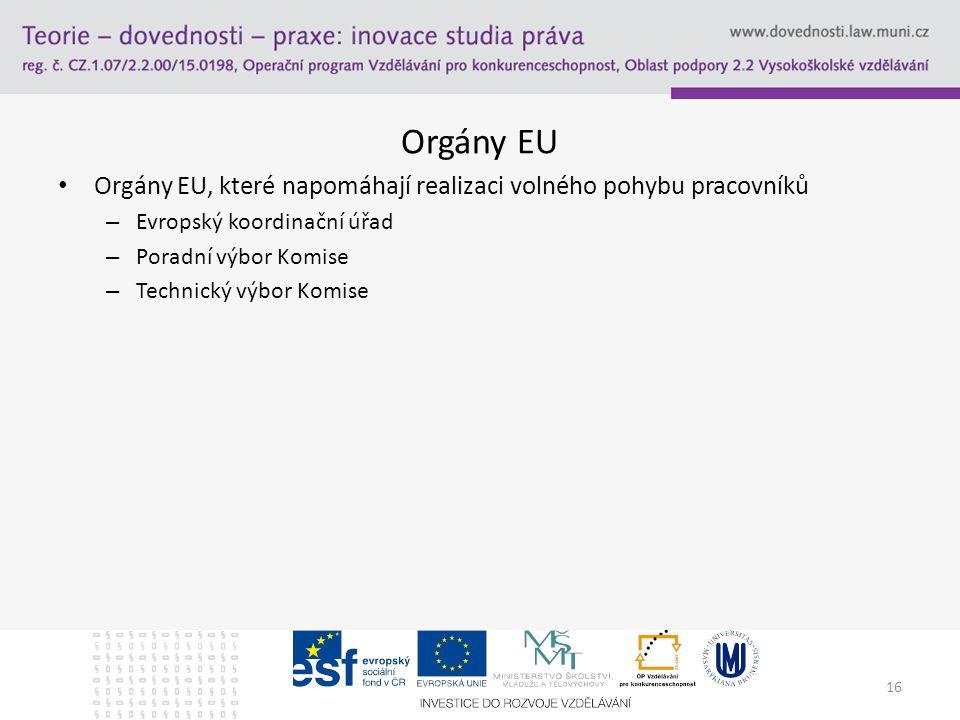 Orgány EU Orgány EU, které napomáhají realizaci volného pohybu pracovníků. Evropský koordinační úřad.