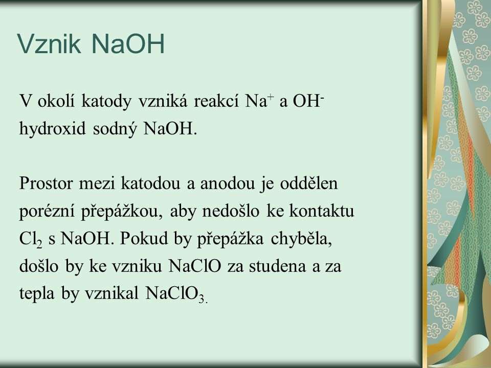 Vznik NaOH V okolí katody vzniká reakcí Na+ a OH- hydroxid sodný NaOH.