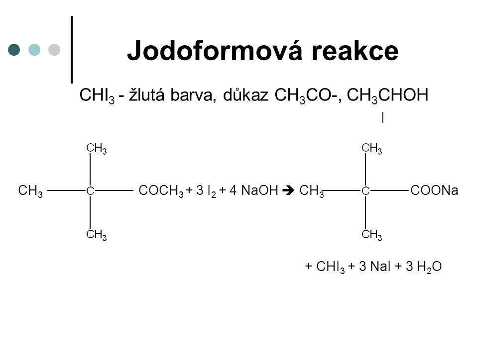 Jodoformová reakce CHI3 - žlutá barva, důkaz CH3CO-, CH3CHOH |
