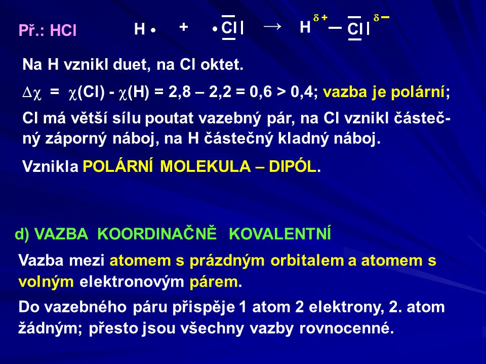 → H + Cl  +  Př.: HCl Na H vznikl duet, na Cl oktet.