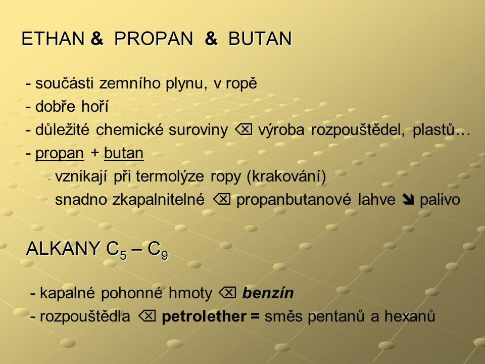 ETHAN & PROPAN & BUTAN ALKANY C5 – C9 - součásti zemního plynu, v ropě