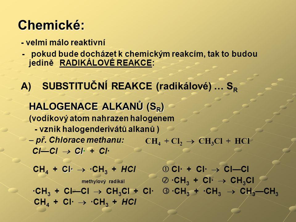 Chemické: - velmi málo reaktivní CH4 + Cl2  CH3Cl + HCl