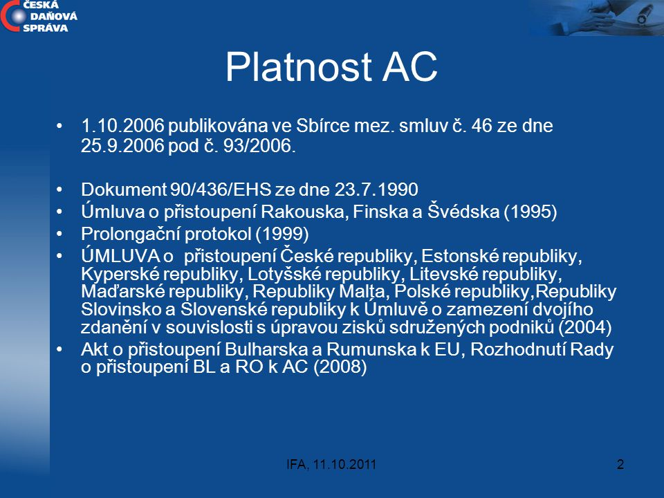 Platnost AC 1.10.2006 publikována ve Sbírce mez. smluv č. 46 ze dne 25.9.2006 pod č. 93/2006. Dokument 90/436/EHS ze dne 23.7.1990.