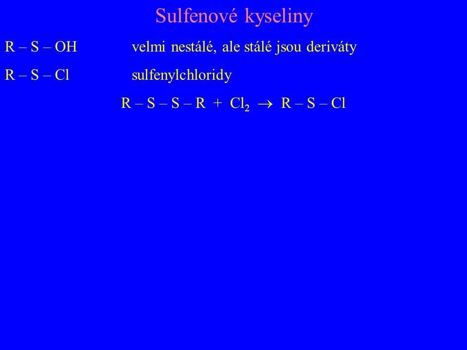 Sulfenové kyseliny R – S – OH velmi nestálé, ale stálé jsou deriváty