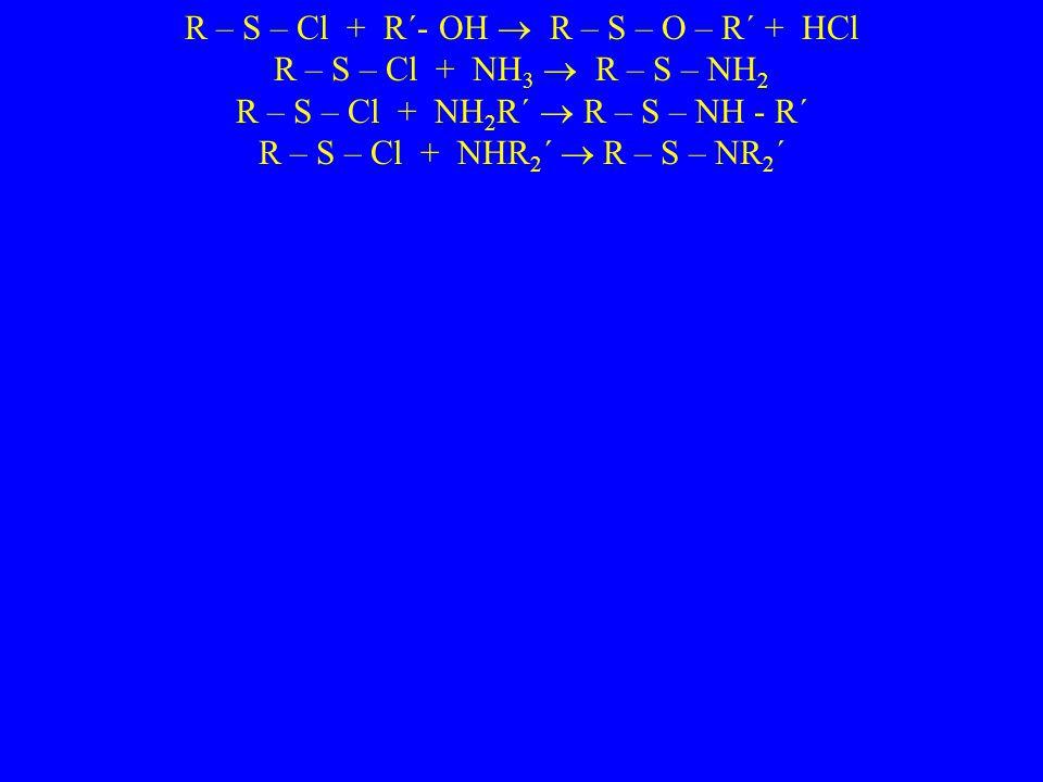 R – S – Cl + R´- OH  R – S – O – R´ + HCl