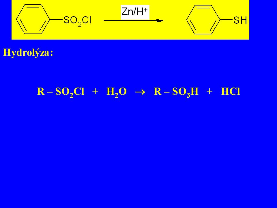 Hydrolýza: R – SO2Cl + H2O  R – SO3H + HCl