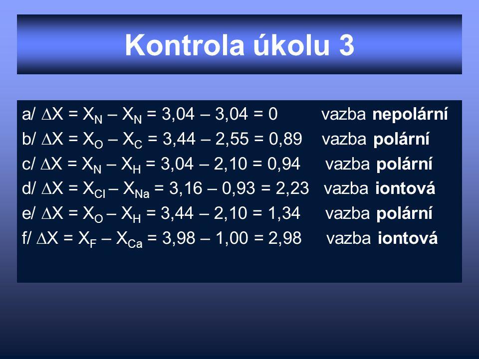 Kontrola úkolu 3 a/ ∆X = XN – XN = 3,04 – 3,04 = 0 vazba nepolární