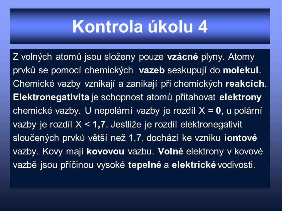 Kontrola úkolu 4 Z volných atomů jsou složeny pouze vzácné plyny. Atomy. prvků se pomocí chemických vazeb seskupují do molekul.