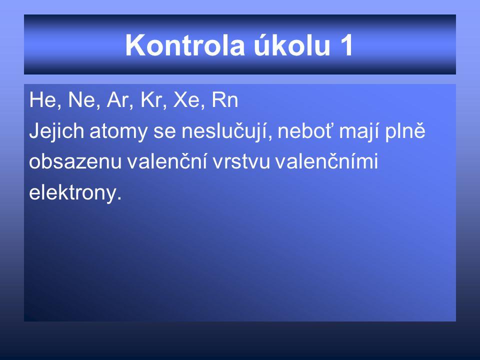 Kontrola úkolu 1 He, Ne, Ar, Kr, Xe, Rn