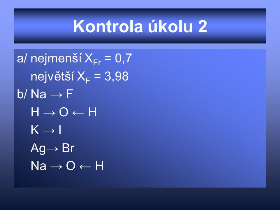 Kontrola úkolu 2 a/ nejmenší XFr = 0,7 největší XF = 3,98 b/ Na → F