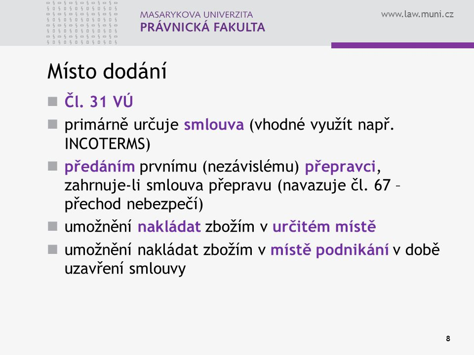Místo dodání Čl. 31 VÚ. primárně určuje smlouva (vhodné využít např. INCOTERMS)