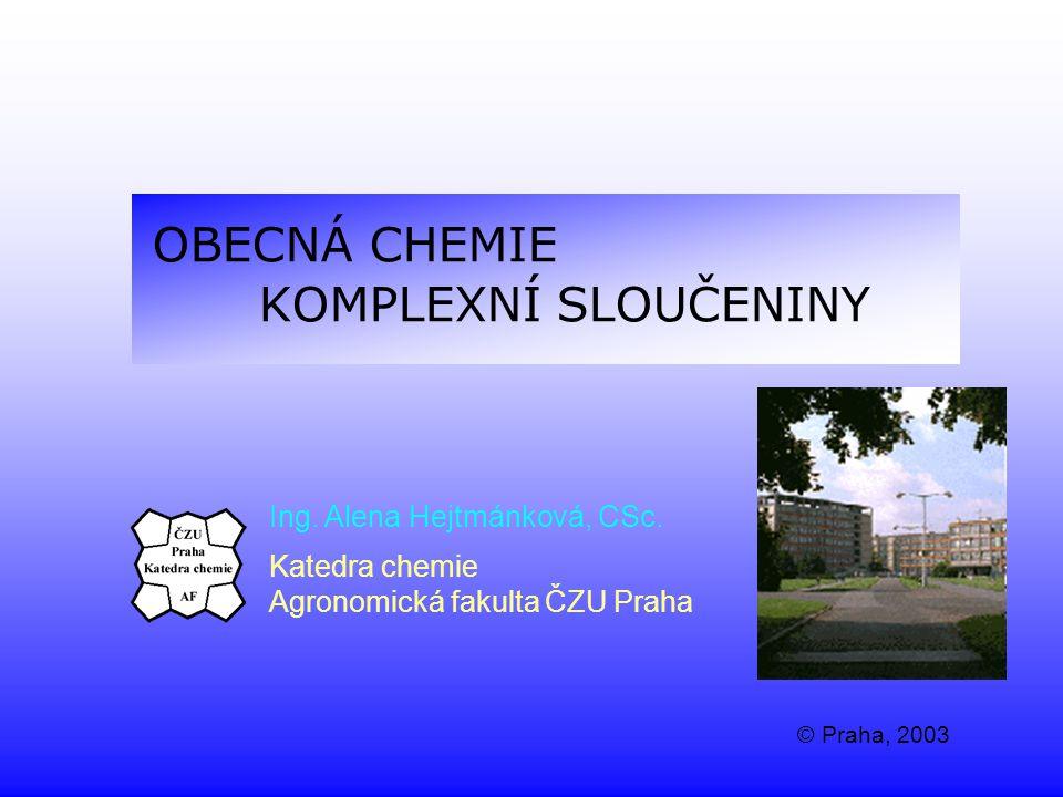 OBECNÁ CHEMIE KOMPLEXNÍ SLOUČENINY Ing. Alena Hejtmánková, CSc.