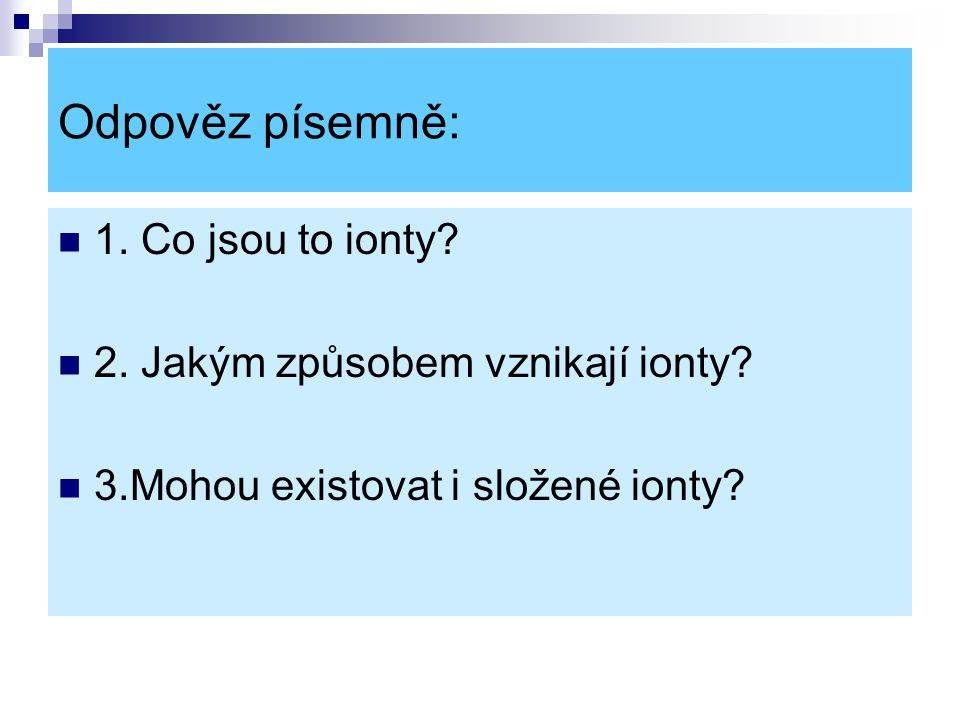 Odpověz písemně: 1. Co jsou to ionty