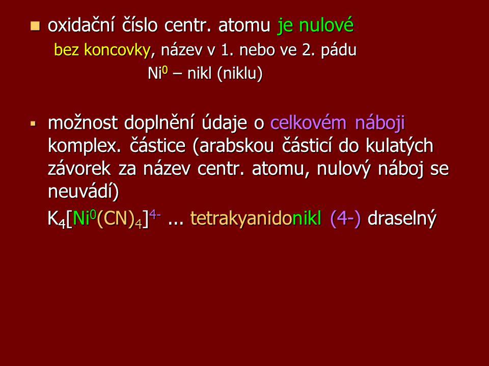oxidační číslo centr. atomu je nulové